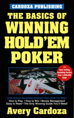 The Basics of Winning Hold´em Poker by Avery Cardoza
